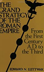 The Grand Strategy of the Roman Empire: From the First Century A.D. to the Third by Edward N. Luttwak (1979-01-01)