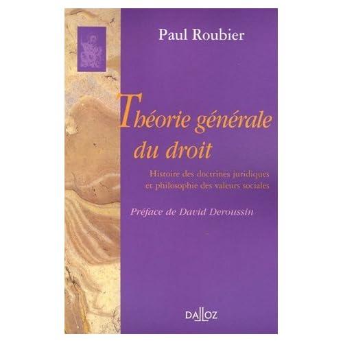 Théorie générale du droit : Histoire des doctrines juridiques et philosophie des valeurs sociales de Paul Roubier (22 septembre 2005) Broché