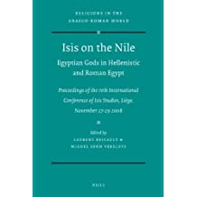 Isis on the Nile. Egyptian Gods in Hellenistic and Roman Egypt: Proceedings of the Ivth International Conference of Isis Studies, Liege, November 27-2 (Religions in the Graeco-Roman World)