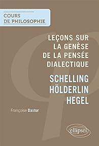 Leçons sur la Genèse de la Pensée Dialectique Schelling Hölderlin Hegel par Françoise Dastur