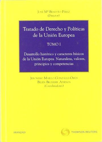 Tratado de Derecho y Políticas de la Unión Europea (Tomo I) - Desarrollo histórico y caracteres básicos de la Unión Europea. Naturaleza, valores, principios y competencias (Especial) por Belén Becerril Atienza