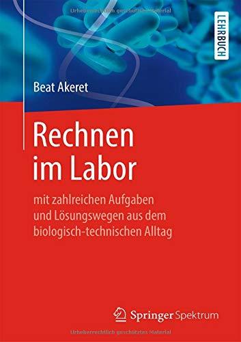 Rechnen im Labor: mit zahlreichen Aufgaben und Lösungswegen aus dem biologisch-technischen Alltag