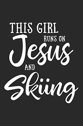 This Girl Runs On Jesus And Skiing: Journal, Notebook