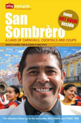 San Sombrero: A Land of Carnivals, Cocktails and Coups: Written by Santo Cilauro, 2006 Edition, Publisher: Quadrille Publishing Ltd [Paperback]