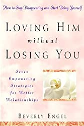Loving Him without Losing You: How to Stop Disappearing and Start Being Yourself by Beverly Engel (2000-04-07)