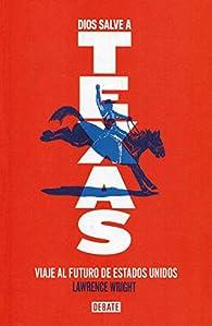 Dios salve a Texas: Viaje al futuro de Estados Unidos par Lawrence Wright