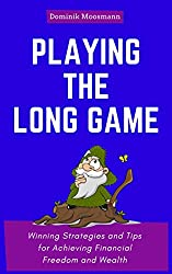 Playing the Long Game: Winning Strategies and Tips for Achieving Financial Freedom and Wealth (English Edition)