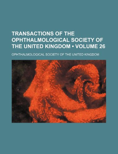 Transactions of the Ophthalmological Society of the United Kingdom (Volume 26)