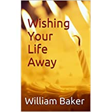 Wishing Your Life Away