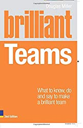 Brilliant Teams 2e: What to Know, Do and Say to Make a Brilliant Team (2nd Edition) (Brilliant Business)