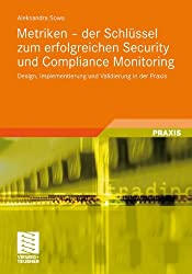 Metriken - der Schlüssel zum Erfolgreichen Security und Compliance Monitoring: Design, Implementierung und Validierung in der Praxis (German Edition)