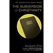 The Subversion of Christianity: (Jacques Ellul Legacy) by Jacques Ellul (2011-06-02)