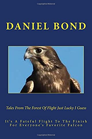 Tales From The Forest Of Flight Just Lucky I Guess: It's A Fateful Flight To The Finish For Eveyone's Favorite Falcon: Volume 1