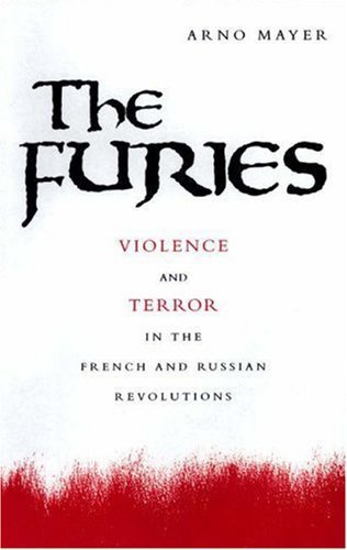 The Furies: Violence and Terror in the French and Russian Revolutions by Arno J. Mayer (2000-03-20)