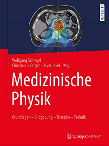 Medizinische Physik: Grundlagen – Bildgebung – Therapie – Technik