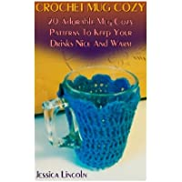 Crochet Mug Cozy: 20 Adorable Mug Cozy Patterns To Keep Your Drinks Nice And Warm: (Crochet Hook A, Crochet Accessories, Crochet Patterns, Crochet Books, Easy Crocheting)