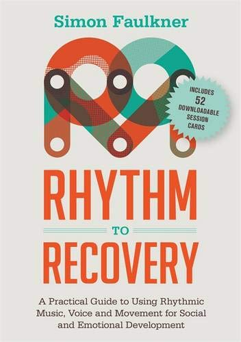 Rhythm to Recovery: A Practical Guide to Using Rhythmic Music, Voice and Movement for Social and Emotional Development por Simon Faulkner