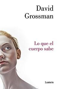 Lo que el cuerpo sabe par David Grossman