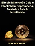 Bitcoin Mineração Gold e Blockchain Criptomoeda, Comércio e Guia de Investimento (Portuguese Edition)