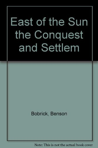 East of the Sun the Conquest and Settlem by Benson Bobrick (1993-01-28)