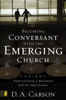 By D A Carson ( Author ) [ Becoming Conversant with the Emerging Church: Understanding a Movement and Its Implications By Apr-2005 Paperback
