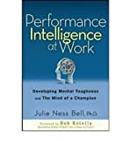 [ Performance Intelligence at Work: The Five Essentials to Achieving the Mind of a Champion By ( Author ) Jul-2009 Hardcover