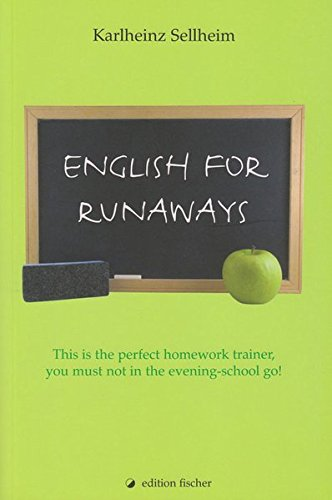 English for runaways. This is the perfect homework-trainer, you must not in the evening-school go! (edition fischer)