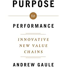 Purpose to Performance: Innovative New Value Chains (English Edition)