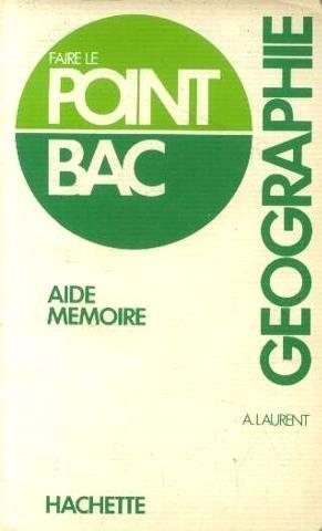 Géographie: Aide-mémoire (Faire le point bac)