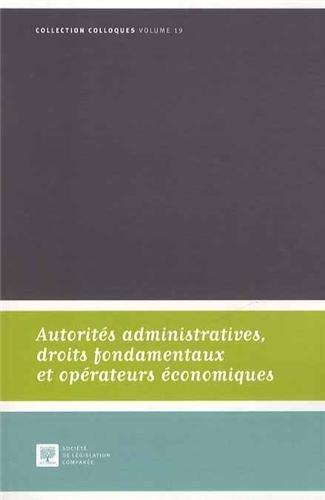 Autorités administratives, droits fondamentaux et opérateurs économiques : Actes du colloque du 12 octobre 2012