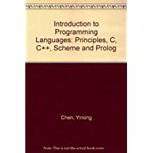 INTRODUCTION TO PROGRAMMING LANGUAGES: PRINCIPLES, C, C++, SCHEME AND PROLOG by CHEN YINONG (2012-01-26)