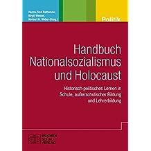 Handbuch Nationalsozialismus und Holocaust: Historisch-politisches Lernen in Schule, außerschulischer Bildung und Lehrerbildung (Politik und Bildung)