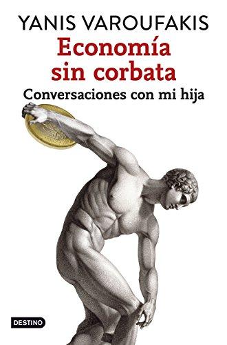 Economía sin corbata: Conversaciones con mi hija eBook: Varoufakis ...