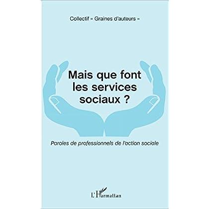 Mais que font les services sociaux ?: Paroles de professionnels de l'action sociale