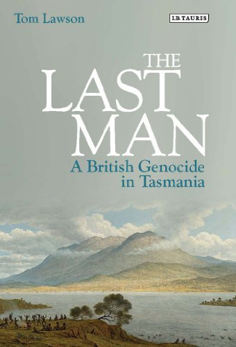 The Last Man: A British Genocide in Tasmania by Lawson, Tom (2014) Hardcover