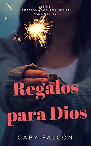 Regalos para Dios (Apasionados por Jesús nº 4) eBook: Falcón, Gaby ...