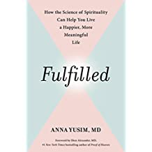 Fulfilled: How the Science of Spirituality Can Help You Live a Happier, More Meaningful Life (English Edition)