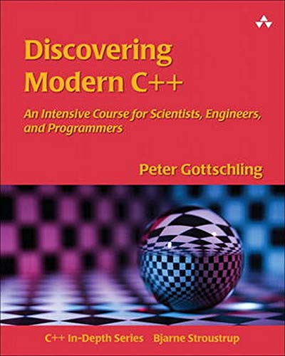 Discovering Modern C++: An Intensive Course for Scientists, Engineers, and Programmers (C++ In-Depth) (C++ In Depth SERIES)