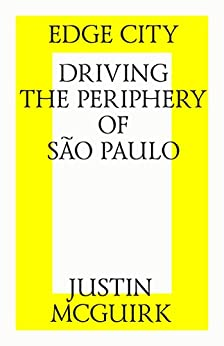 Edge city: Driving the periphery of São Paulo. (English Edition) di [McGuirk, Justin]