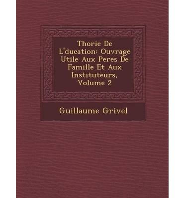 Preisvergleich Produktbild Th Orie de L' Ducation: Ouvrage Utile Aux Peres de Famille Et Aux Instituteurs,  Volume 2 (Paperback)(French) - Common
