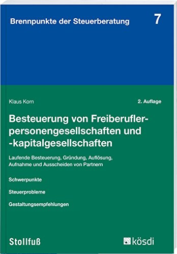 Besteuerung von Freiberuflerpersonengesellschaften und -kapitalgesellschaften: Ertrag-, umsatz- und erbschaftsteuerliche Orientierungen und ... -ausscheiden (Brennpunkte der Steuerberatung)