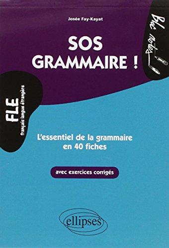 FLE SOS Grammaire l'Essentiel de la Grammaire en 40 Fiches avec Exercices Corrigés Niveau 2