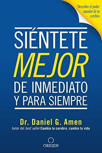 Siéntete mejor, de inmediato y para siempre eBook: Amen, Daniel G ...
