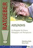 ADS/ADHS: Ein Ratgeber für Eltern, Pädagogen und Therapeuten (Ratgeber für Angehörige, Betroffene und Fachleute)