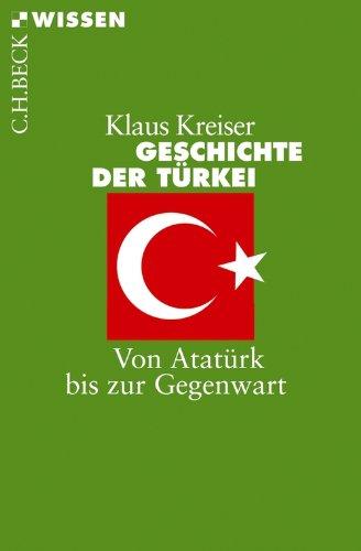 Geschichte der Türkei: Von Atatürk bis zur Gegenwart (Beck'sche Reihe 2758)