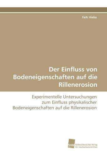 Der Einfluss von Bodeneigenschaften auf die Rillenerosion: Experimentelle Untersuchungen zum Einfluss physikalischer Bodeneigenschaften auf die Rillenerosion