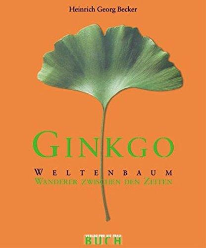 Ginkgo - Weltenbaum: Wanderer zwischen den Zeiten -