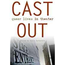 [(Cast Out : Queer Lives in Theater)] [Edited by Robin Bernstein] published on (July, 2006)