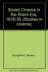 Soviet Cinema in the Silent Era, 1918-35 (Studies in cinema) by Denise J. Youngblood (1985-07-02)