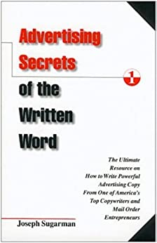 Advertising Secrets of the Written Word: The Ultimate Resource on How to Write Powerful Advertising Copy from One of America's Top Copywriters and Mail Order Entrepreneurs by [Sugarman, Joseph]